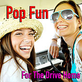 Pop Fun For The Drive Home by Various Artists