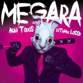 Aquí Todos Estamos Locos by Megara