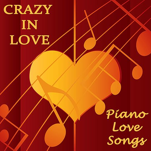 Crazy in Love - Piano Love Songs by Piano Love Songs