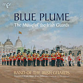 Blue Plume: The Music of the Irish Guards by Various Artists
