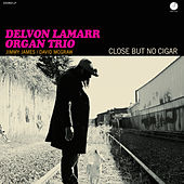 Close but No Cigar de Delvon Lamarr Organ Trio