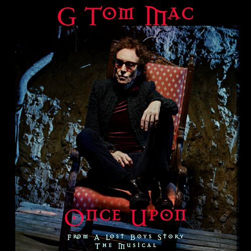 Once Upon (From a Lost Boys Story: The Musical) [Original Score] by G Tom Mac