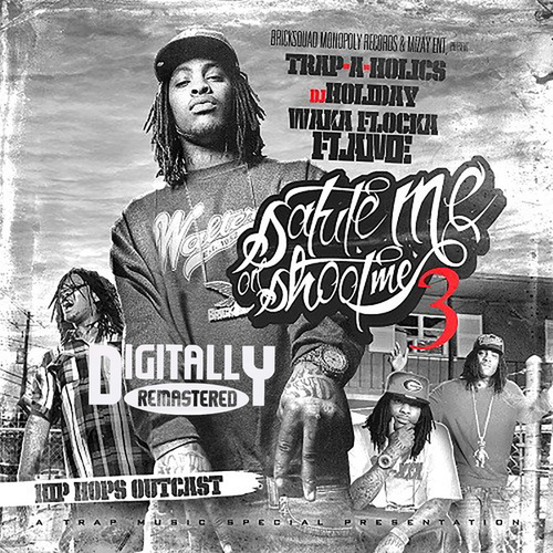 Salute Me Or Shoot Me 3 (Hip Hop's Outcast) by Waka Flocka Flame