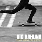 Heavy Groove Pra Skatear von The Big Kahuna
