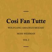Wolfgang Amadeus Mozart: Cosi Fan Tutte, Vol. 2 by Moss Weisman