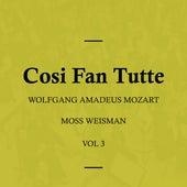 Wolfgang Amadeus Mozart: Cosi Fan Tutte, Vol. 3 by Moss Weisman