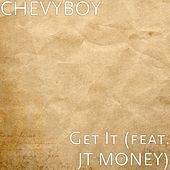 Get It (feat. JT MONEY) by Chevyboy