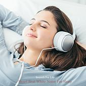 Heartbeat White Noise for Sleep by Sounds for Life
