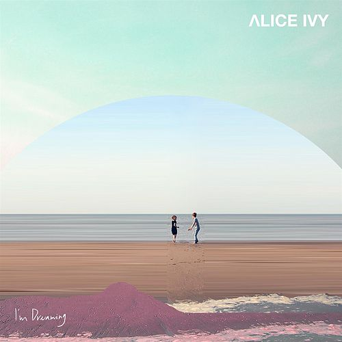 I'm Dreaming by Alice Ivy