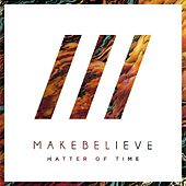 Matter of Time by Make Believe