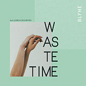 Waste Time by Blyne