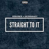 Straight To It by DeQuince