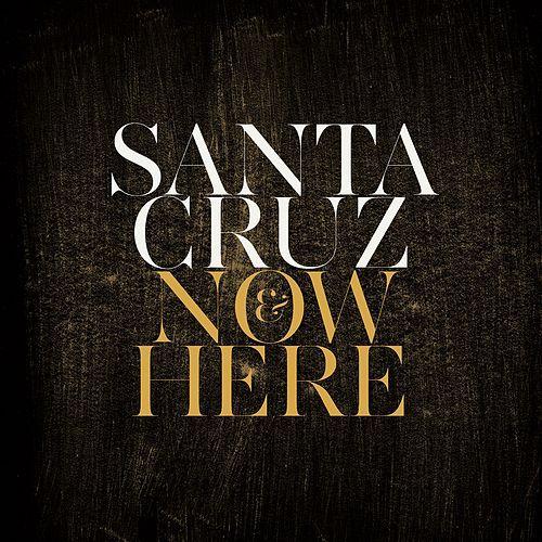 Now and Here by Santa Cruz
