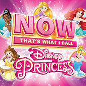 NOW That's What I Call Disney Princess by Various Artists