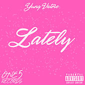 Lately by Yung Vatorè