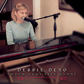 When You Live Alone by Debbie Deyo