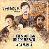There's Nothing Holdin' Me Back / 4 da Manhã by Trinka