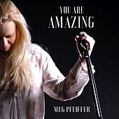 You Are Amazing by Meg Pfeiffer