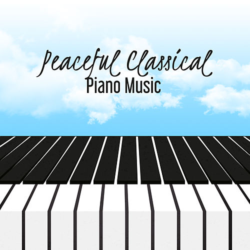 Peaceful Classical Piano Music by Best Relaxing Music Consort