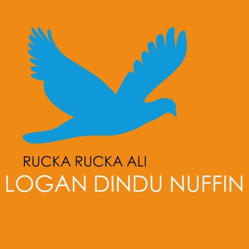 Logan Dindu Nuffin by Rucka Rucka Ali