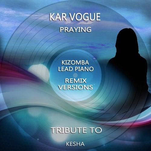 Praying (Kizomba Instrumental Remix [Tribute To Kesha]) by Kar Vogue