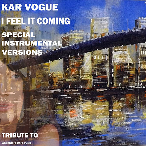 I Feel It Coming (Special Extended Instrumental Versions [Tribute To The Weeknd]) by Kar Vogue