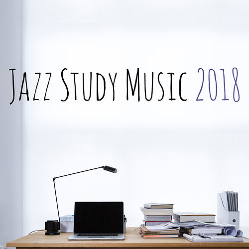 Jazz Study Music 2018 by Relaxing Piano Music Consort