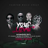 Honorebel-Your Love (feat. Charly Black, Pitbull & Julie Elody) [Radio Mix] - Single by Honorebel