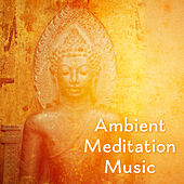 Ambient Meditation Music by Buddha Lounge