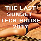 The Last Sunset Tech House 2017 by Various Artists