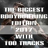 The Biggest Bodybuilding Edition 2017 with 100 Tracks by Various Artists