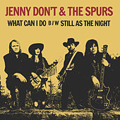 What Can I Do / Still as the Night von Jenny Don't And The Spurs