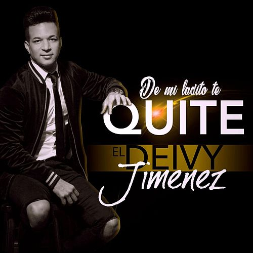 De Mi Ladito Te Quite by Deivy Jimenez
