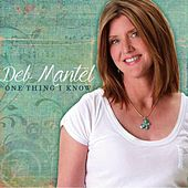 One Thing I Know by Deb Mantel