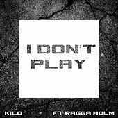 I Don't Play by Kilo