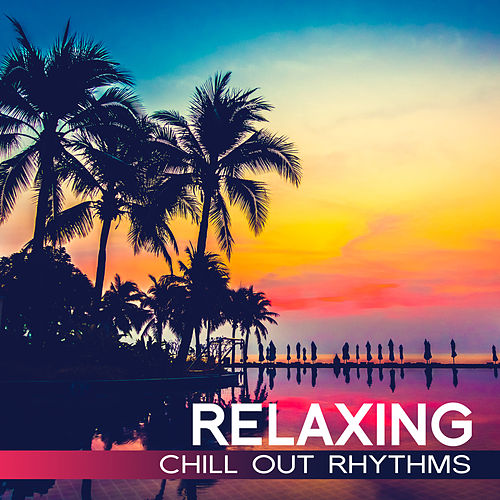 Relaxing Chill Out Rhythms by Chill Out