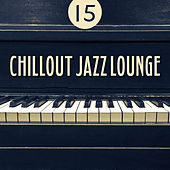 15 Chillout Jazz Lounge by Relaxing Piano Music