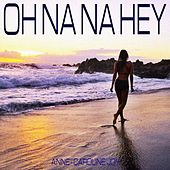Oh Na Na Hey by Anne-Caroline Joy