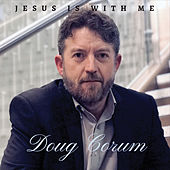 Jesus Is with Me by Doug Corum