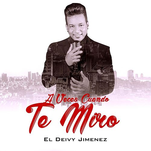A Veces Cuando Te Miro by Deivy Jimenez