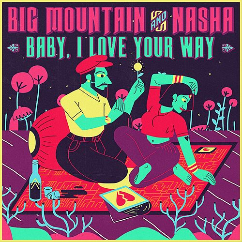 Baby I Love Your Way by Big Mountain