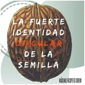La Fuerte Identidad Circular de la Semilla by Máximo Respeto Crew