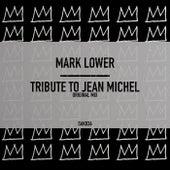 Tribute To Jean Michel de Mark Lower