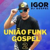 Igor DJ Apresenta: União Funk Gospel, Vol. 2 de Various Artists