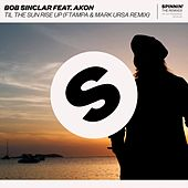 Til The Sun Rise Up (feat. Akon) (FTampa & Mark Ursa Remix) by Bob Sinclar