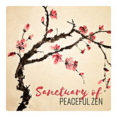 Sanctuary of Peaceful Zen (Meditative Therapy for Lost Mind, Minimalism of Thoughts, Instant Inner Silence, Oriental Harmony) by Various Artists