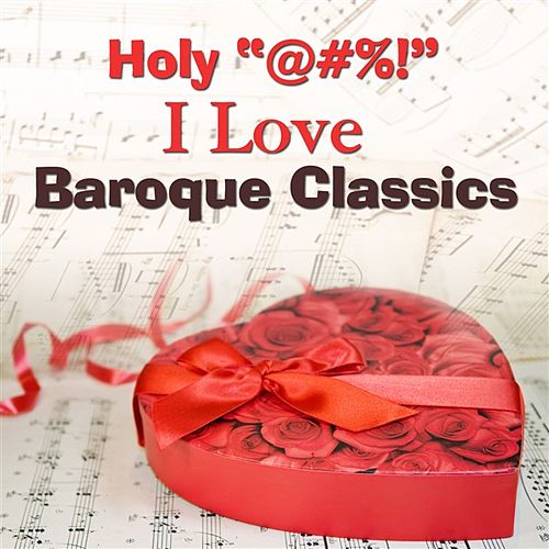Holy '@#%!' I Love Baroque Classics by Various Artists