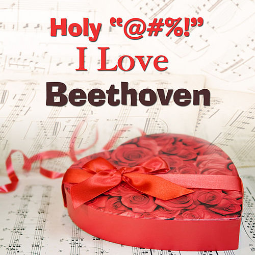 Holy '@#%!' I Love Beethoven by Various Artists