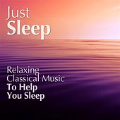Just Sleep - Relaxing Classical Music To Help You Sleep von Various Artists