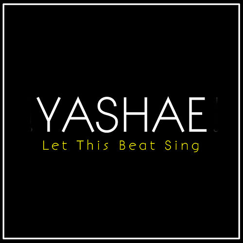 Let This Beat Sing by Yashae